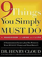 9 things you simply must do to succeed in love and life : a psychologist probes the mystery of why some lives really work and others don't