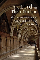 The Lord as their portion : the story of the religious orders and how they shaped our world