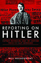 Reporting on Hitler : Rothay Reynolds and the British press in Nazi Germany