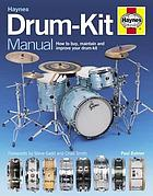 Drum-kit manual : how to buy, set up and maintain your drum-kit
