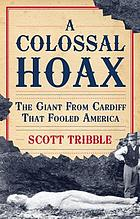 A colossal hoax : the giant from Cardiff that fooled America