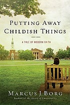 Putting away childish things : a tale of modern faith