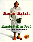 Mario Batali simple Italian food : recipes from my two villages