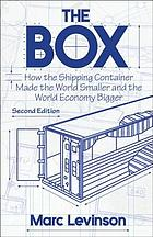 The box : how the shipping container made the world smaller and the world economy bigger