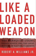 Like a loaded weapon : the Rehnquist court, Indian rights, and the legal history of racism in America