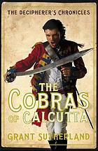 The cobras of Calcutta : the first volume of the Decipherer's Chronicles