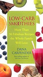 Low-carb smoothies : more than 50 fabulous recipes the whole family will love