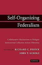 Self-organizing federalism : collaborative mechanisms to mitigate institutional collective action dilemmas