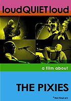 Loud quiet loud : a film about the Pixies