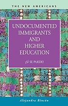 Undocumented Immigrants and Higher Education : Si Se Puede!