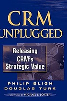 CRM unplugged : releasing CRM's strategic value