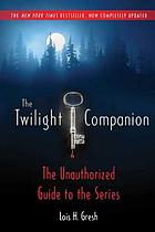 The Twilight companion, completely updated : the unauthorized guide to the series