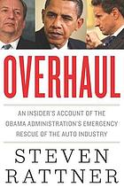Overhaul : an insider's account of the Obama administration's emergency rescue of the auto industry