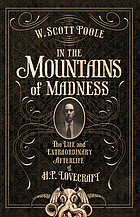 In the mountains of madness : the life and extraordinary afterlife of H.P. Lovecraft