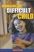 Managing the difficult child : a practical handbook for effective care and control