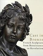Cast in bronze : French sculpture from Renaissance to revolution
