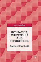 Intimacies, Citizenship and Refugee Men.