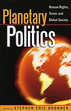 Planetary Politics : Human Rights, Terror, and Global Society.
