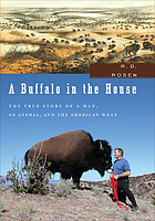 A buffalo in the house : the true story of a man, an animal, and the American West