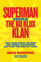 Superman versus the Ku Klux Klan : the true story of how the iconic superhero battled the men of hate
