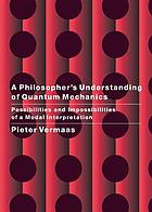 A philosopher's understanding of quantum mechanics : possibilities and impossibilities of a modal interpretation