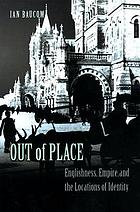 Out of place : Englishness, empire, and the locations of identity