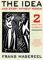The idea ; and, Story without words : two novels told in woodcuts