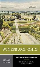 Winesburg, Ohio : authoritative text, backgrounds and contexts, criticism