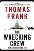 The wrecking crew : how conservatives rule by  Thomas Frank