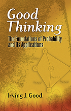 Good thinking : the foundations of probability and its applications