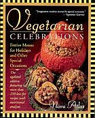 Vegetarian celebrations : festive menus for holidays and other special occasions