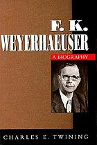 F.K. Weyerhaeuser : a biography