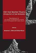 Off the beaten track : epigraphy at the borders : proceedings of the VI EAGLE International Event (24-25 September 2015, Bari, Italy)