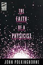The faith of a physicist : reflections of a botton-up thinker : the Gifford lectures for 1993-4