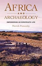 Africa and archaeology : empowering an expatriate life