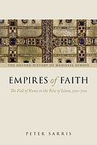 Empires of faith : the fall of Rome to the rise of Islam, 500-700