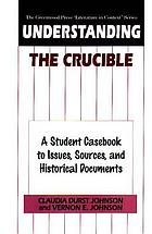 Understanding The crucible : a student casebook to issues, sources, and historical documents