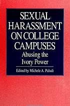 Sexual harassment on college campuses : abusing the ivory power
