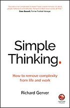 Simply thinking : how to remove complexity from life and work