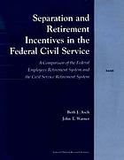 Separation and retirement incentives in the federal civil service : a comparison of the Federal Employees Retirement System and the Civil Service Retirement System