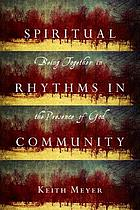 Spiritual rhythms in community : being together in the presence of God