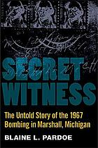 Secret witness : the untold story of the 1967 bombing in Marshall, Michigan