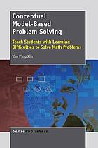 Conceptual model-based problem solving : teach students with learning difficulties to solve math problems