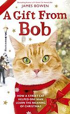 A gift from Bob : how a street cat helped one man learn the meaning of Christmas