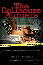 The dollhouse murders : a forensic expert investigates 6 little crimes