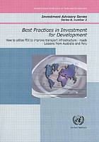 Best practices in investment for development : case studies in FDI : how to utilize FDI to improve transport infrastructure--roads : lessons from Australia and Peru