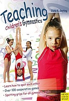 Teaching children's gymnastics : spotting and securing : step by step with thousands of ideas for children to spot each other