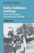 Saints, goddesses, and kings : Muslims and Christians in South Indian Society, 1700-1900