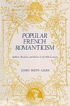 Popular French romanticism : authors, readers, and books in the 19th century