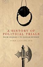 A history of political trials : from Charles I to Saddam Hussein